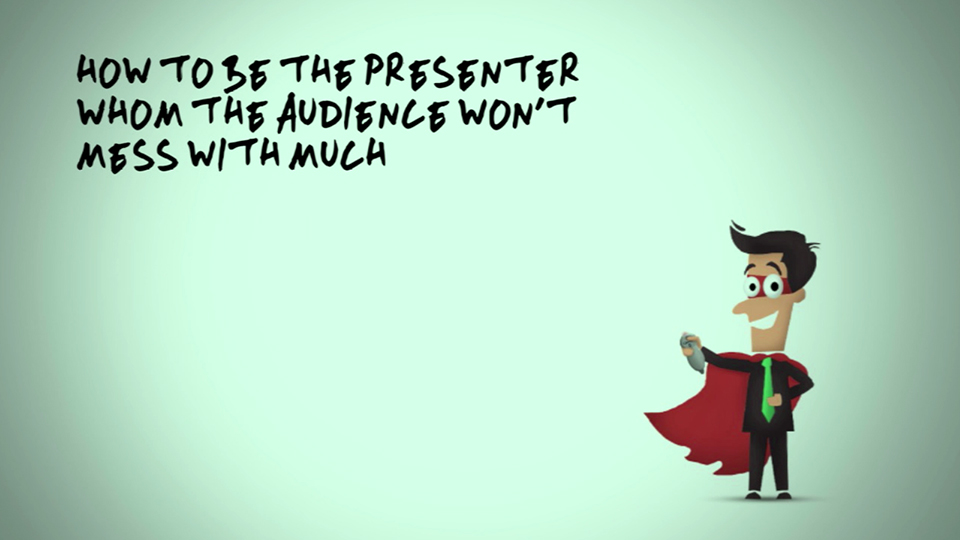 How to be the Presenter the Audience Won't Mess With